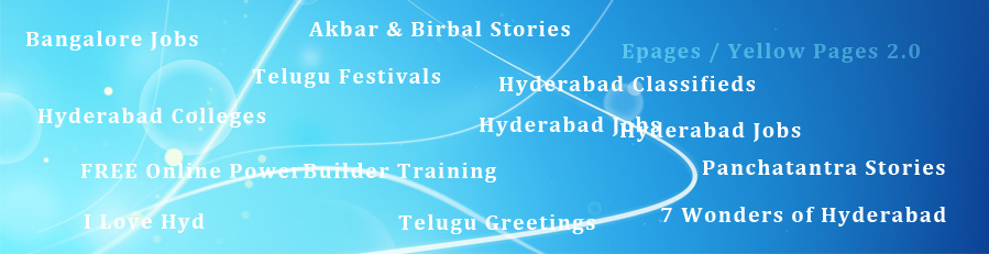 Visit our portals on Panchatantra stories, epages, Hyderabad jobs/classifieds/yellows pages, jobs in Bangalore, Delhi, Mumbai, seven wonders of Hyderabad, Telugu greetings, Telugu cartoons, Akbar & Birbal stories, Bhetala puzzle stories, Tenali Ramalinga, Hyderabad colleges.